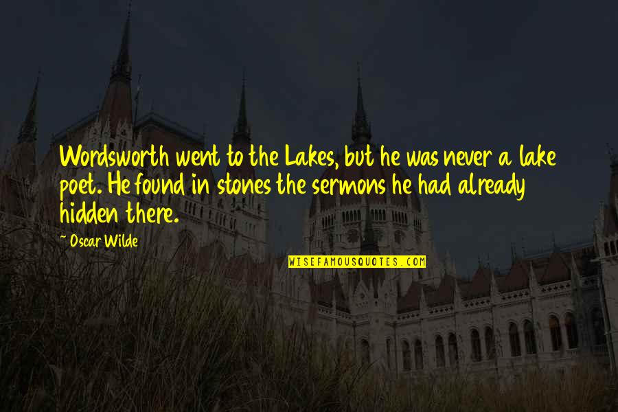 Stones Quotes By Oscar Wilde: Wordsworth went to the Lakes, but he was