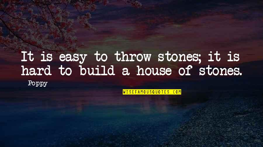 Stones Quotes By Poppy: It is easy to throw stones; it is