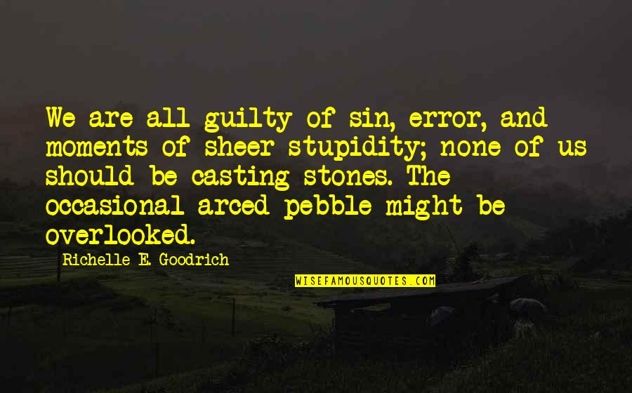 Stones Quotes By Richelle E. Goodrich: We are all guilty of sin, error, and