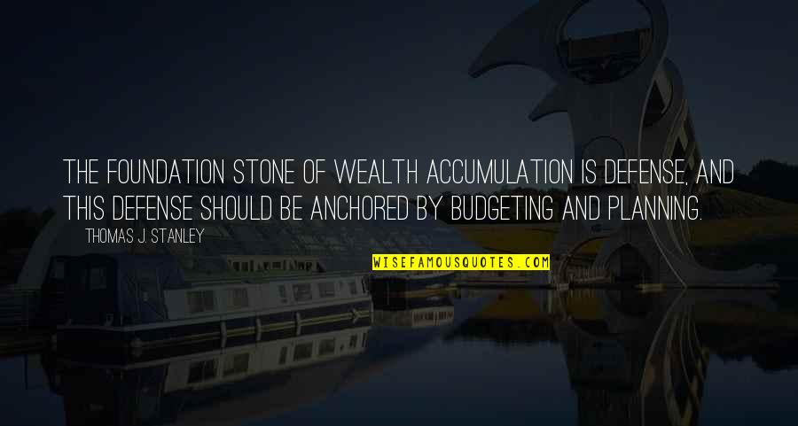 Stones Quotes By Thomas J. Stanley: The foundation stone of wealth accumulation is defense,