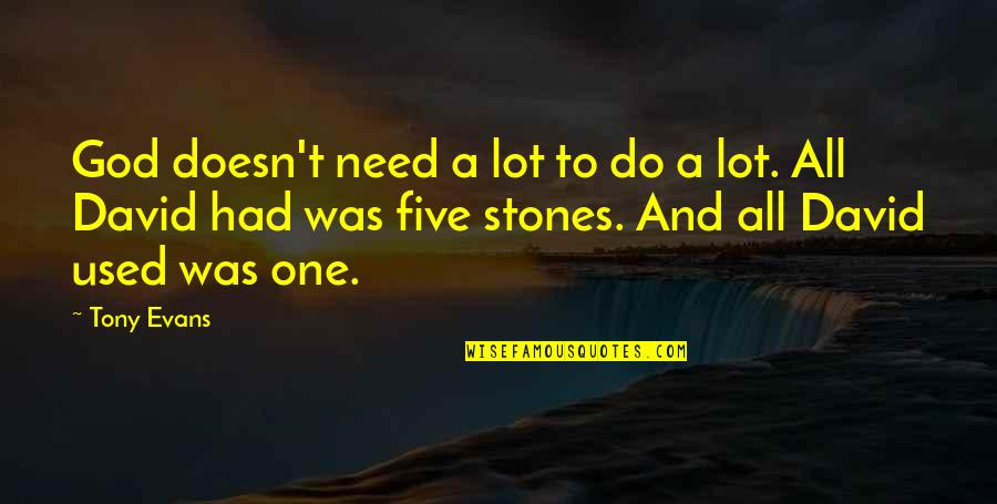 Stones Quotes By Tony Evans: God doesn't need a lot to do a