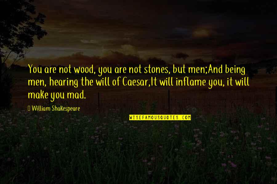 Stones Quotes By William Shakespeare: You are not wood, you are not stones,