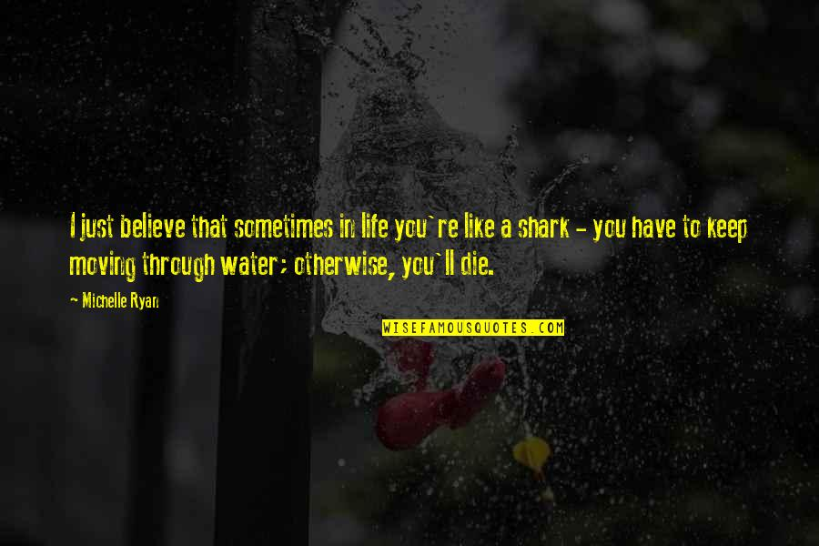Stoneybridge Absolutely Quotes By Michelle Ryan: I just believe that sometimes in life you're