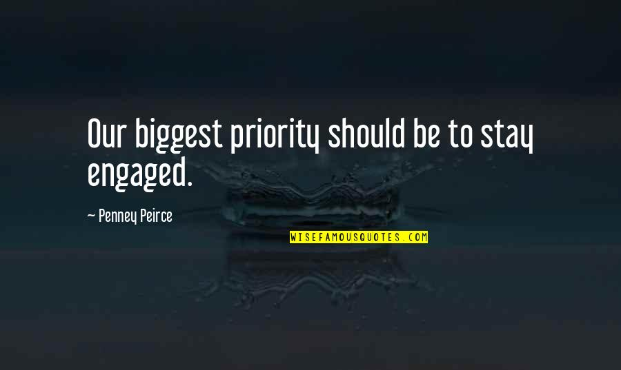 Stoneybridge Absolutely Quotes By Penney Peirce: Our biggest priority should be to stay engaged.