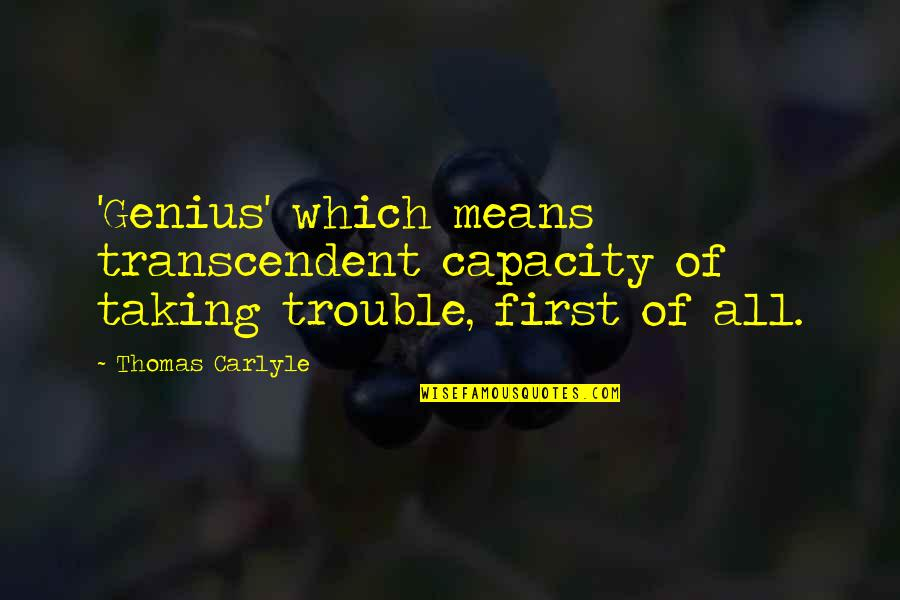 Stoneybridge Absolutely Quotes By Thomas Carlyle: 'Genius' which means transcendent capacity of taking trouble,