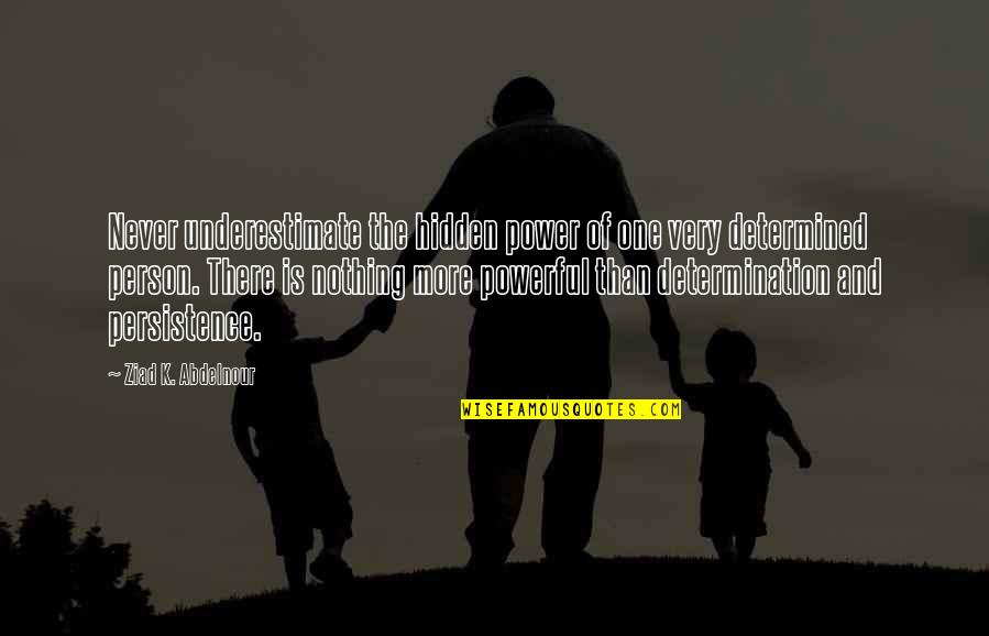 Stoneybridge Absolutely Quotes By Ziad K. Abdelnour: Never underestimate the hidden power of one very