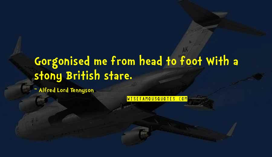 Stony Quotes By Alfred Lord Tennyson: Gorgonised me from head to foot With a