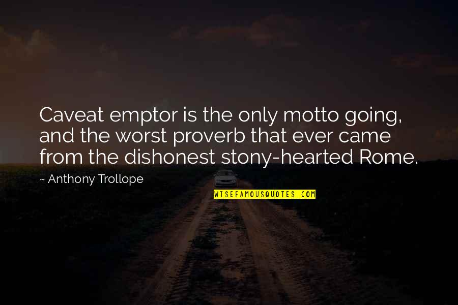Stony Quotes By Anthony Trollope: Caveat emptor is the only motto going, and
