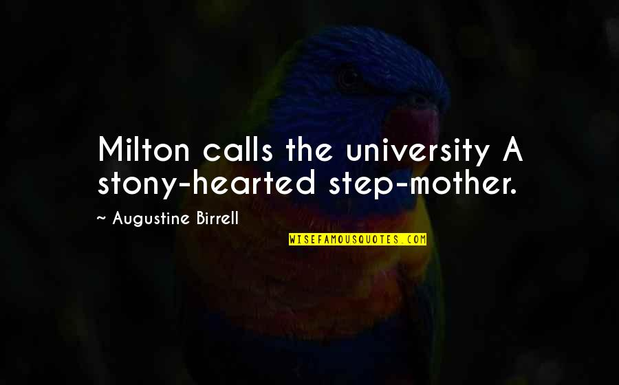 Stony Quotes By Augustine Birrell: Milton calls the university A stony-hearted step-mother.