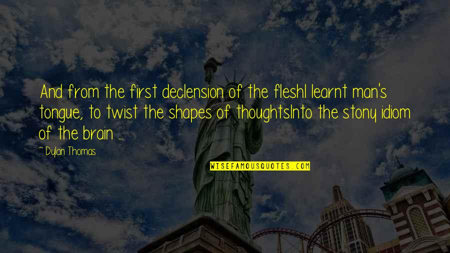 Stony Quotes By Dylan Thomas: And from the first declension of the fleshI