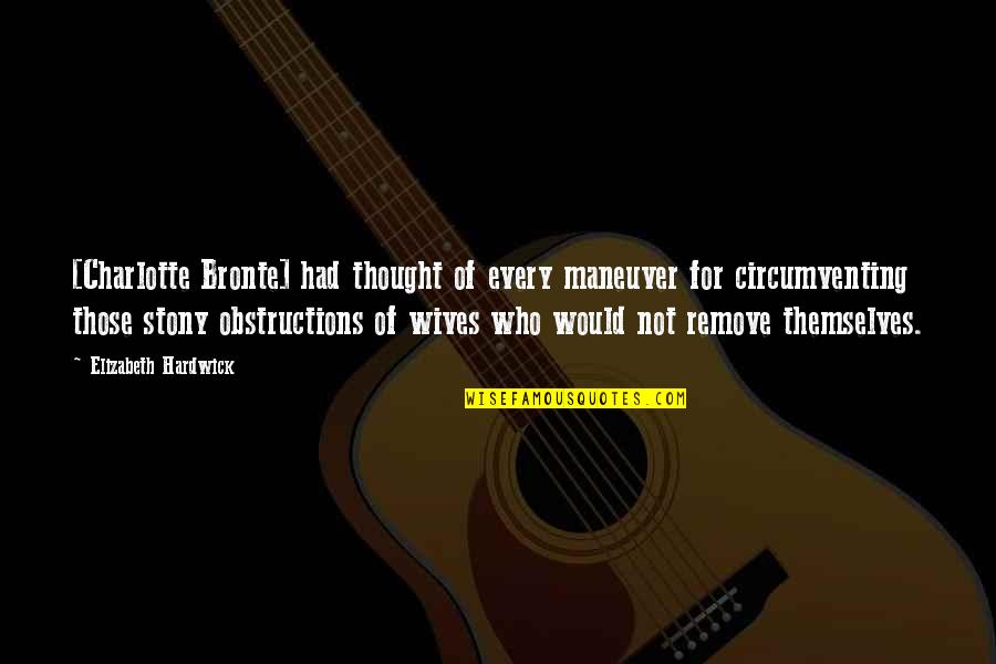 Stony Quotes By Elizabeth Hardwick: [Charlotte Bronte] had thought of every maneuver for
