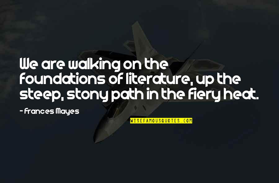 Stony Quotes By Frances Mayes: We are walking on the foundations of literature,