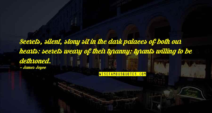Stony Quotes By James Joyce: Secrets, silent, stony sit in the dark palaces