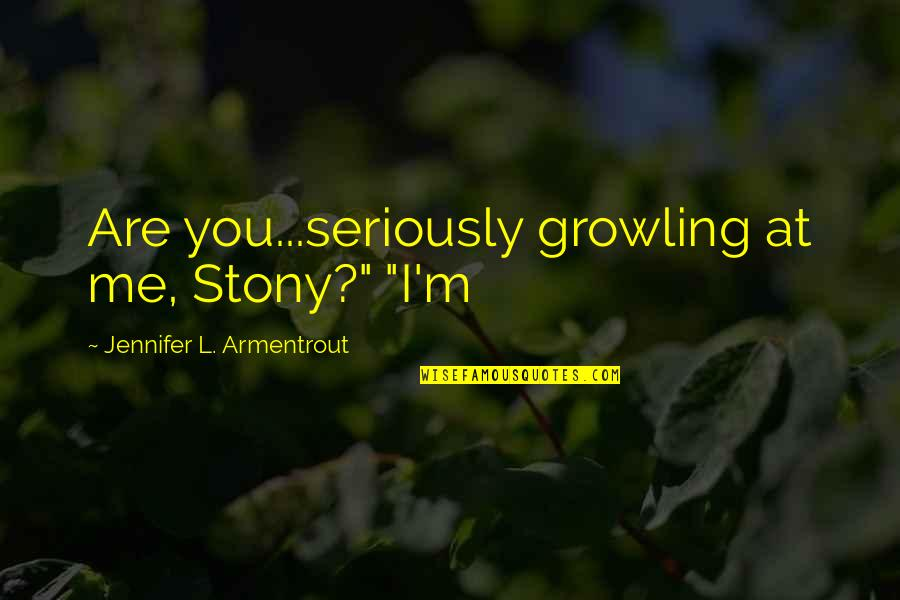 "Stony Quotes By Jennifer L. Armentrout: Are you...seriously growling at me, Stony?"" ""I'm"