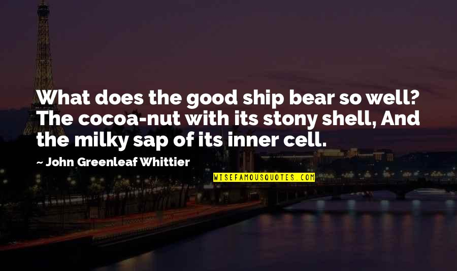 Stony Quotes By John Greenleaf Whittier: What does the good ship bear so well?