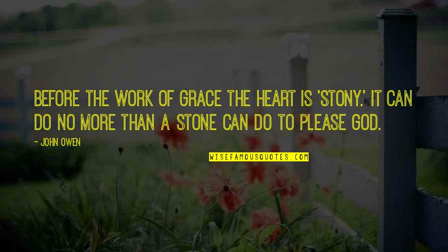 Stony Quotes By John Owen: Before the work of grace the heart is