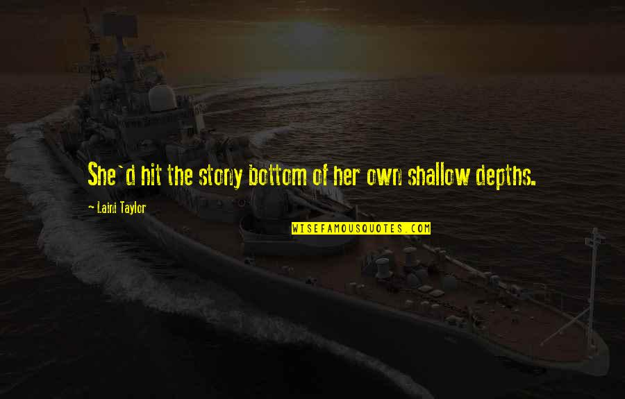 Stony Quotes By Laini Taylor: She'd hit the stony bottom of her own