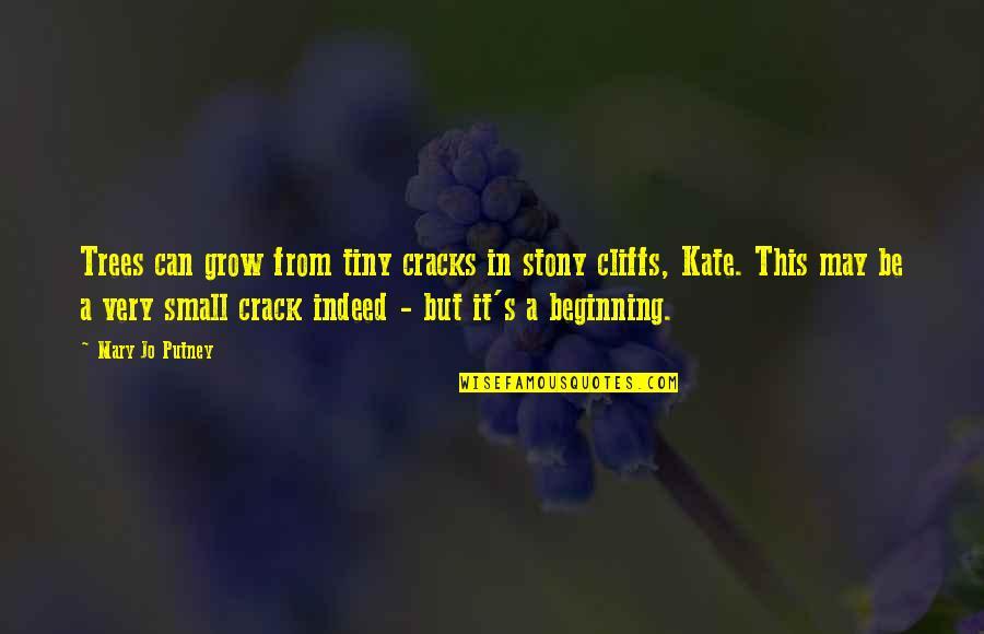 Stony Quotes By Mary Jo Putney: Trees can grow from tiny cracks in stony