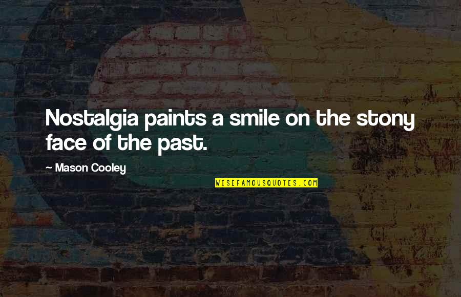 Stony Quotes By Mason Cooley: Nostalgia paints a smile on the stony face