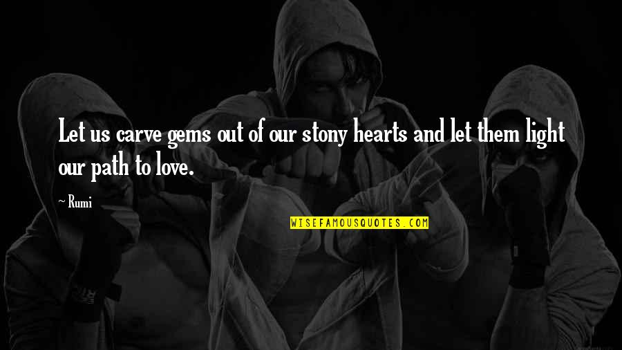 Stony Quotes By Rumi: Let us carve gems out of our stony