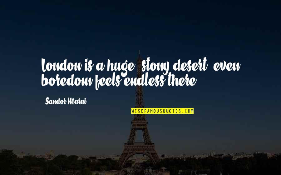Stony Quotes By Sandor Marai: London is a huge, stony desert: even boredom