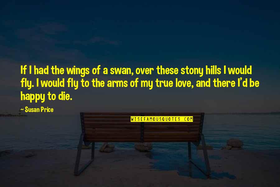 Stony Quotes By Susan Price: If I had the wings of a swan,
