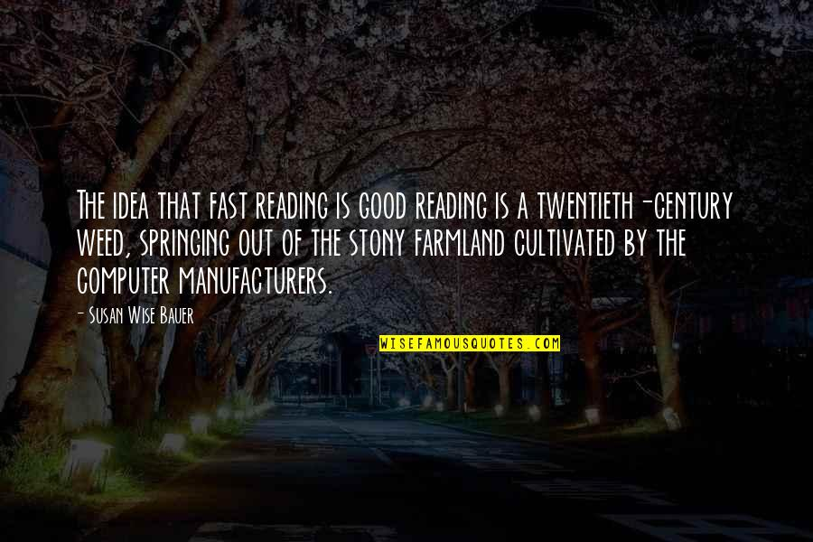 Stony Quotes By Susan Wise Bauer: The idea that fast reading is good reading