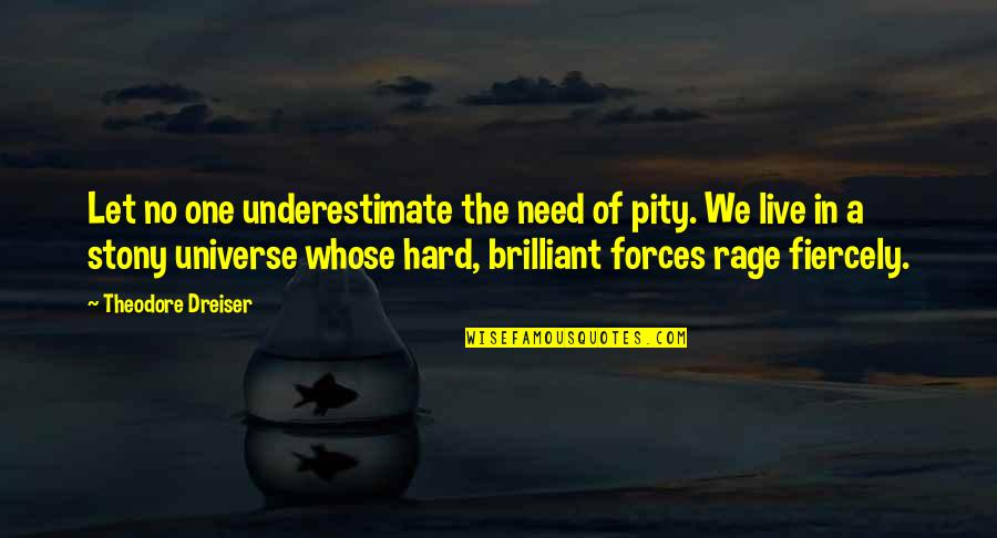 Stony Quotes By Theodore Dreiser: Let no one underestimate the need of pity.