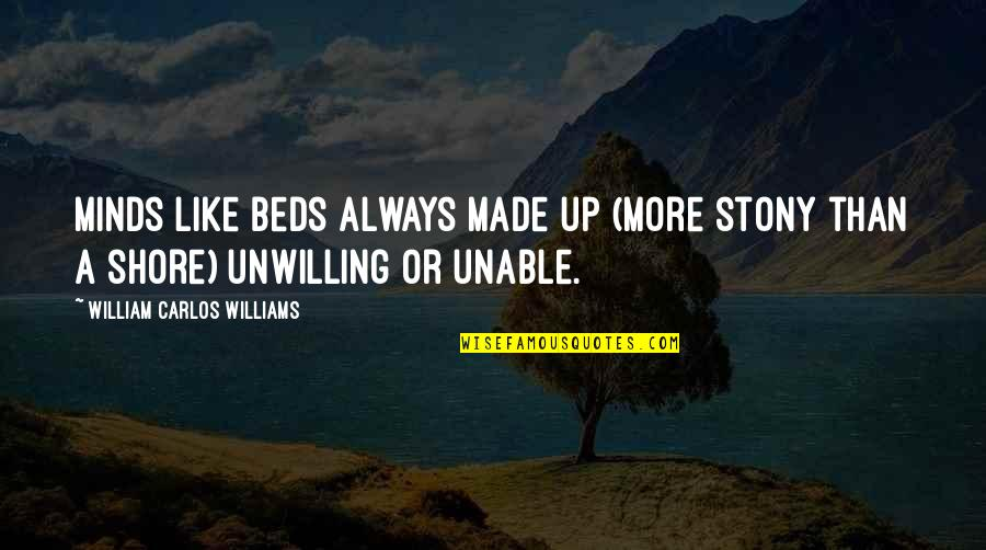 Stony Quotes By William Carlos Williams: Minds like beds always made up (more stony