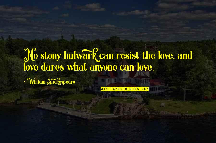 Stony Quotes By William Shakespeare: No stony bulwark can resist the love, and