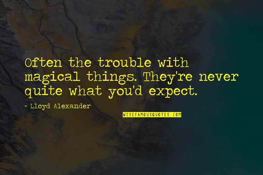 Stop Airing Your Dirty Laundry Quotes By Lloyd Alexander: Often the trouble with magical things. They're never