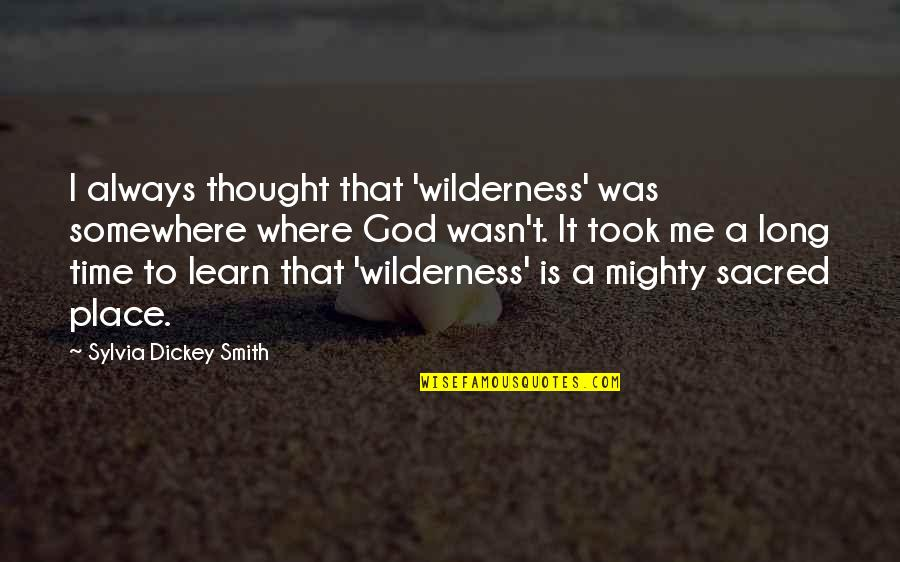 Stop Airing Your Dirty Laundry Quotes By Sylvia Dickey Smith: I always thought that 'wilderness' was somewhere where