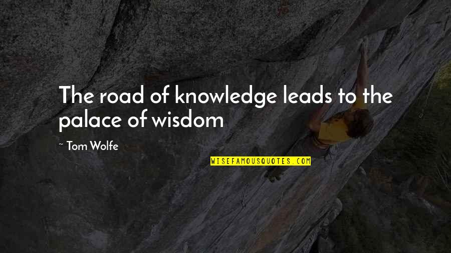 Stop Airing Your Dirty Laundry Quotes By Tom Wolfe: The road of knowledge leads to the palace