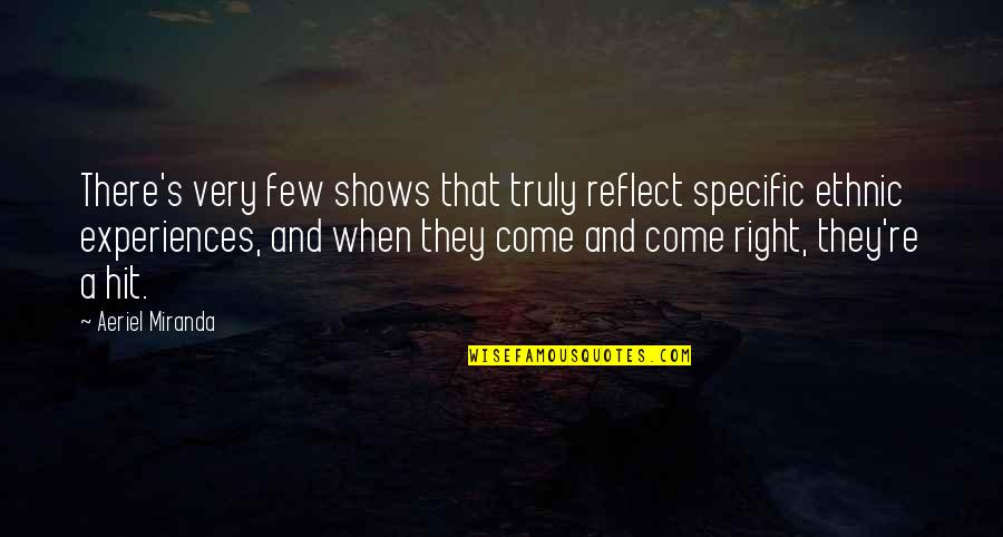 Stop And Look Around Quotes By Aeriel Miranda: There's very few shows that truly reflect specific