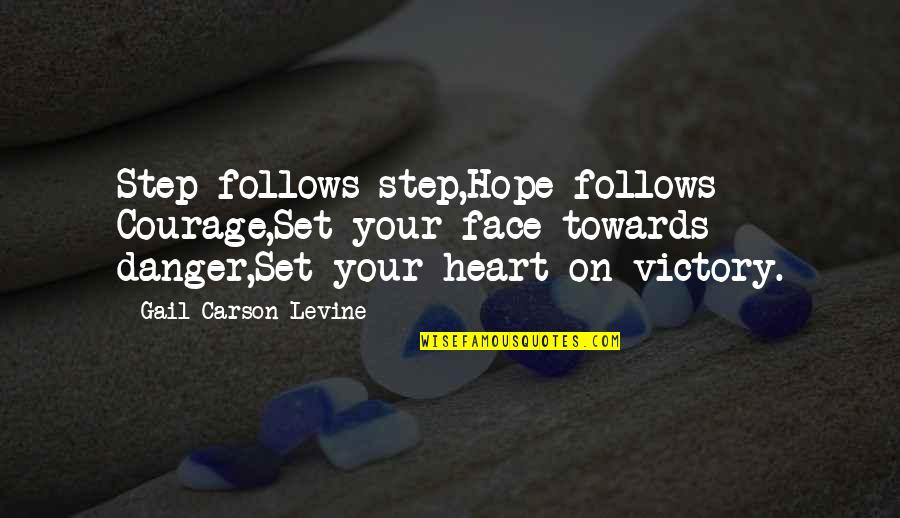 Stop And Look Around Quotes By Gail Carson Levine: Step follows step,Hope follows Courage,Set your face towards