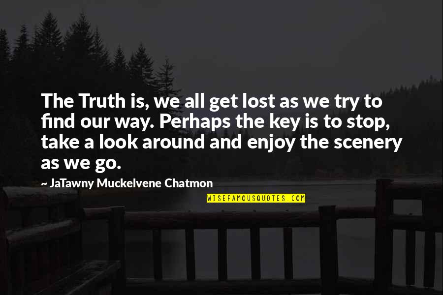 Stop And Look Around Quotes By JaTawny Muckelvene Chatmon: The Truth is, we all get lost as