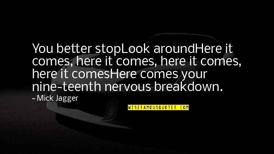 Stop And Look Around Quotes By Mick Jagger: You better stopLook aroundHere it comes, here it
