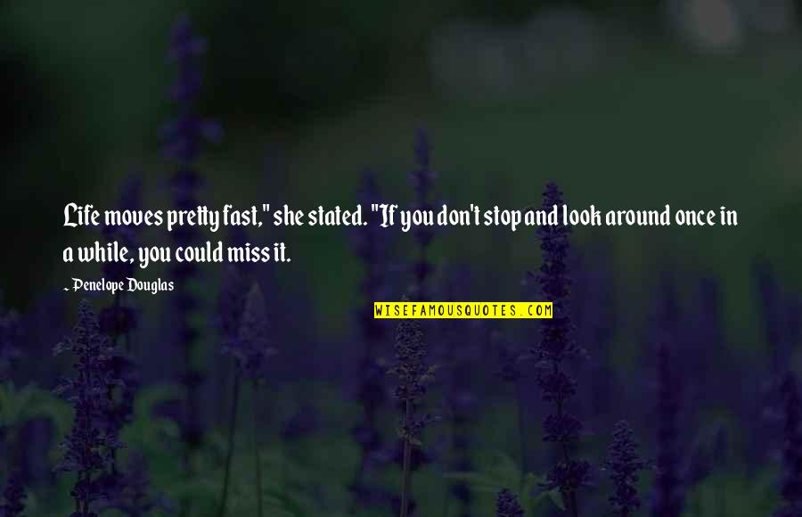 """Stop And Look Around Quotes By Penelope Douglas: Life moves pretty fast,"""" she stated. """"If you"""
