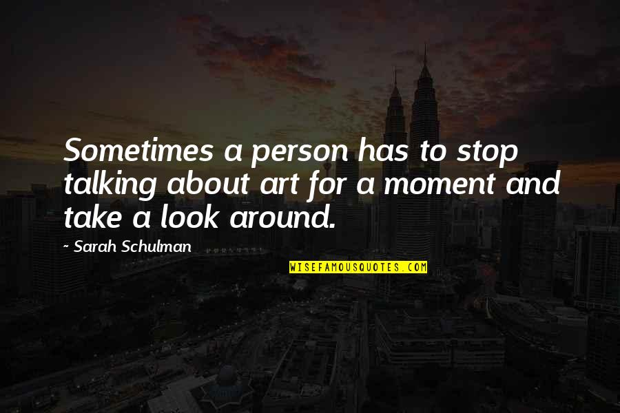 Stop And Look Around Quotes By Sarah Schulman: Sometimes a person has to stop talking about