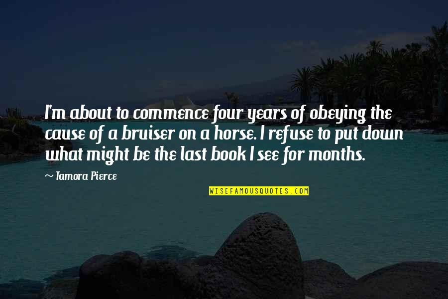 Stop And Look Around Quotes By Tamora Pierce: I'm about to commence four years of obeying