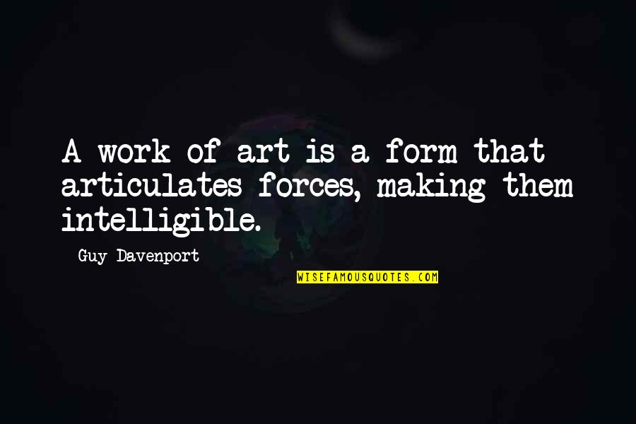 Stop Blaming Your Parents Quotes By Guy Davenport: A work of art is a form that
