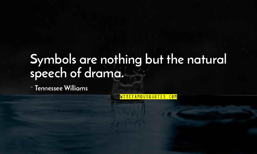 Stop Blaming Your Parents Quotes By Tennessee Williams: Symbols are nothing but the natural speech of