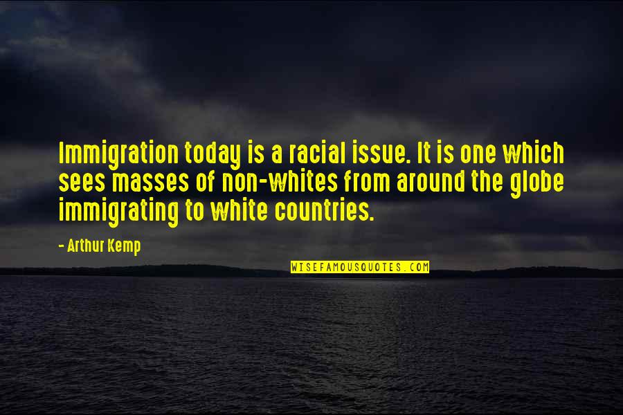 Stop Dragging Me Down Quotes By Arthur Kemp: Immigration today is a racial issue. It is