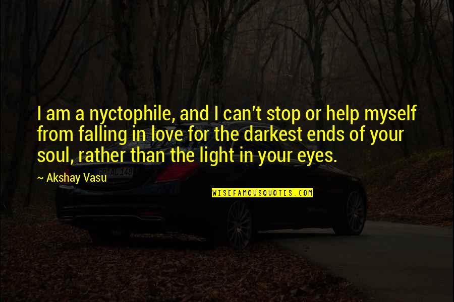 Stop Falling In Love Quotes By Akshay Vasu: I am a nyctophile, and I can't stop
