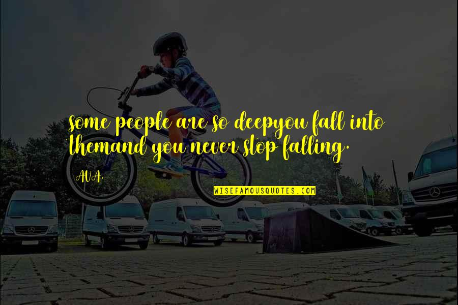 Stop Falling In Love Quotes By AVA.: some people are so deepyou fall into themand
