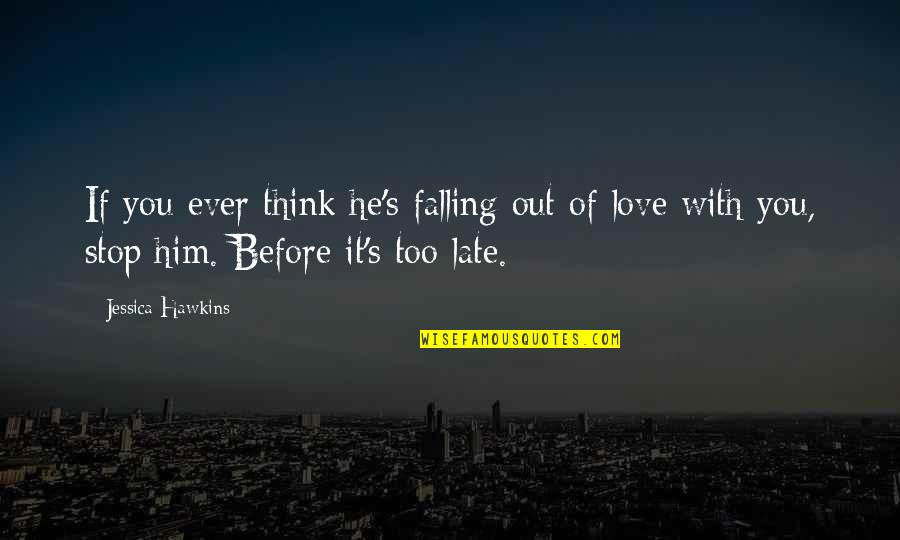 Stop Falling In Love Quotes By Jessica Hawkins: If you ever think he's falling out of
