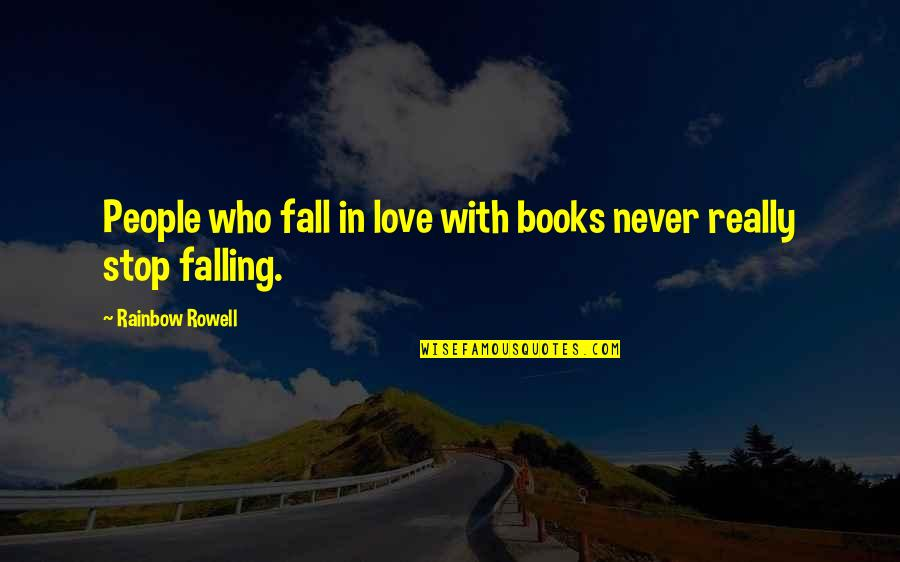 Stop Falling In Love Quotes By Rainbow Rowell: People who fall in love with books never