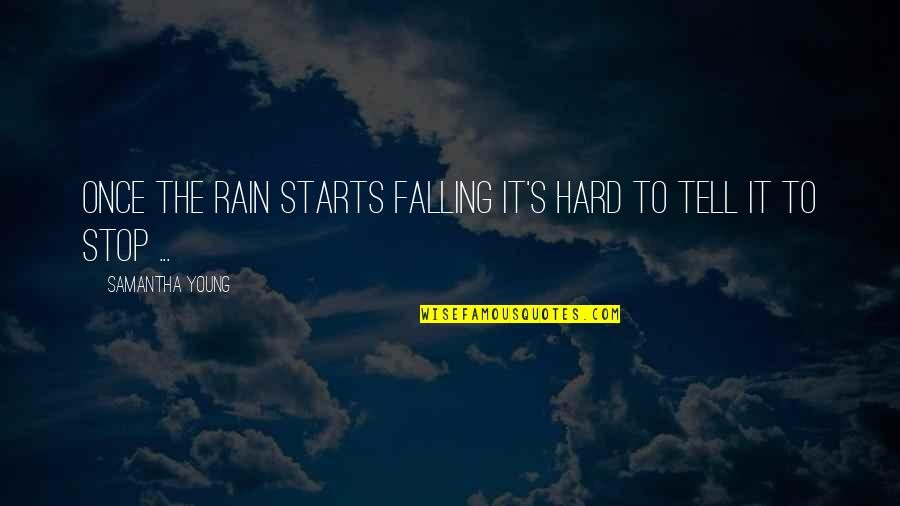 Stop Falling In Love Quotes By Samantha Young: Once the rain starts falling it's hard to