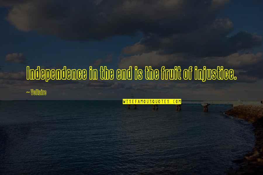 Stop Feeling Sorry For Yourself And You Will Be Happy Quotes By Voltaire: Independence in the end is the fruit of