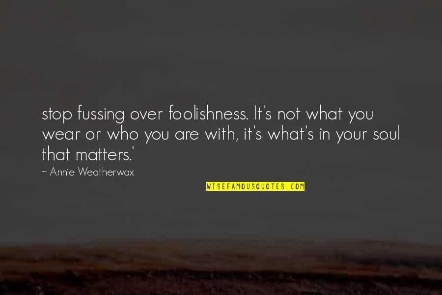 Stop Foolishness Quotes By Annie Weatherwax: stop fussing over foolishness. It's not what you